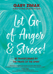 Let Go of Anger and Stress!: Be Transformed by the Fruits of the Spirit