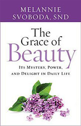 The Grace of Beauty: Its Mystery, Power, and Delight in Daily Life