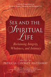 Sex and the Spiritual Life: Reclaiming Integrity, Wholeness, and Intimacy
