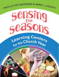 Sensing the Seasons (Paperback + eResource): 40 Learning Centers for the Church Year