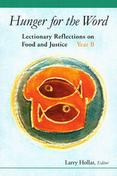 Hunger For The Word: Lectionary Reflections on Food and Justice - Year B