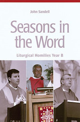 Seasons In The Word: Liturgical Homilies - Year B