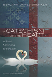 A Catechism of the Heart: A Catechism of the Heart