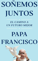 Soñemos Juntos (Let Us Dream Spanish Edition): El Camino a Un Futuro Mejor