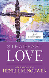 Steadfast Love (Booklet): Inspiration from Henri J. M. Nouwen