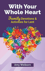 With Your Whole Heart (Booklet): FAMILY Devotions For Lent