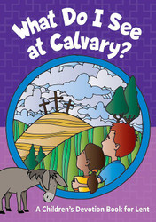 [What Do I See At Calvary?] What Do I See at Calvary? (Booklet): A Children's Devotion Book for Lent