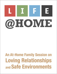 LIFE@Home (eResource): An At-Home Family Session on Loving Relationships and Safe Environments