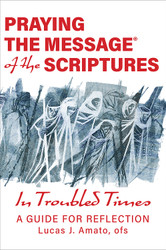 Praying The Message of the Scriptures in Troubled Times: A Guide for Reflection