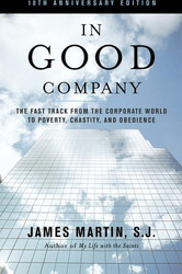 In Good Company: The Fast Track from the Corporate World to Poverty, Chastity, and Obedience (Anniversary)