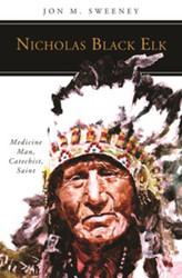 [People of God series] Nicholas Black Elk: Medicine Man, Catechist, Saint