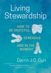 Living Stewardship: How to Be Grateful, Generous, and in the Moment