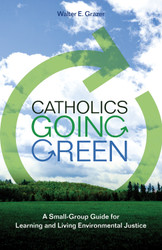 Catholics Going Green (Booklet): A Small-Group Guide for Learning and Living Environmental Justice