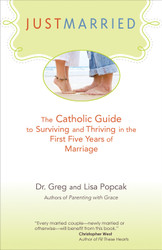 Just Married: The Catholic Guide to Surviving and Thriving in the First Five Years of Marriage