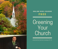 Greening Your Church Video Mini-Course (eResource): Ten Proven Steps to Inspire Your Faith Community Towards Sustainability