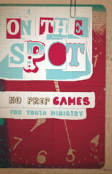 On the Spot: No-Prep Games for Youth Ministry