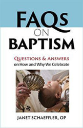 FAQs on Baptism (Booklet): Questions and Answers on How and Why We Celebrate