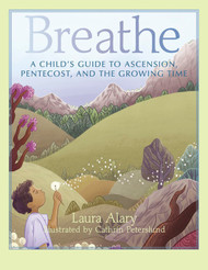 Breathe: A Child's Guide to Ascension, Pentecost, and the Growing Time