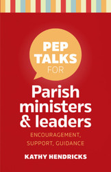 [Pep Talks] Pep Talks for Parish Ministers & Leaders (Booklet): Encouragement, Support, Guidance