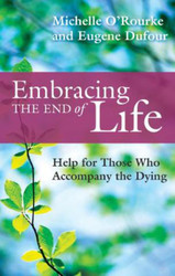 Embracing the End of Life: Help for Those Who Accompany the Dying