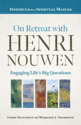 On Retreat with Henri Nouwen: Engaging Life's Big Questions - Insights from a Spiritual Master