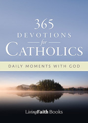 365 Devotions for Catholics: Daily Inspiration from Living Faith
