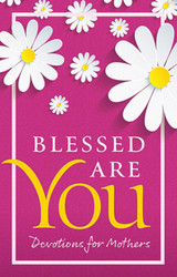 Blessed Are You (Booklet): Devotions for Mothers