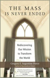 The Mass is Never Ended: Rediscovering Our Mission to Change the World