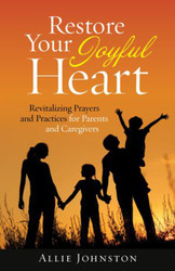Restore Your Joyful Heart (Booklet): Revitalizing Prayers and Practices for Parents and Caregivers