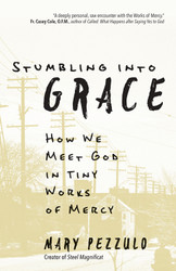 Stumbling into Grace: How We Meet God in Tiny Works of Mercy