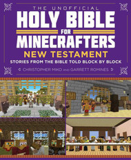 The Unofficial Holy Bible for Minecrafters - New Testament: Stories from the Bible Told Block by Block