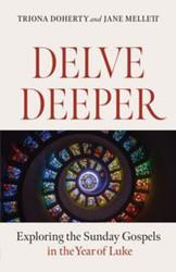 Delve Deeper: Exploring the Sunday Gospels in the Year of Luke