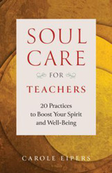 Soul-Care for Teachers (Booklet): 20 Practices to Boost Your Spirit and Well-Being