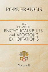 The Complete Encyclicals, Bulls, and Apostolic Exhortations: Volume 2