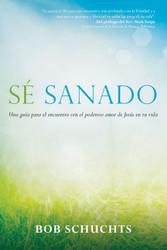 Sé sanado: Una guía para el encuentro con el poderoso amor de Jesús en tu vida