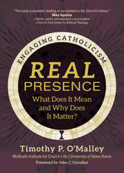 Real Presence: What Does It Mean and Why Does It Matter?