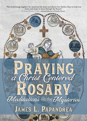 Praying a Christ-Centered Rosary: Meditations on the Mysteries