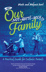 Our Not-Quite-Holy Family: A Practical Guide for Catholic Parents