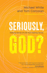 Seriously, God?: Making Sense of Life Not Making Sense