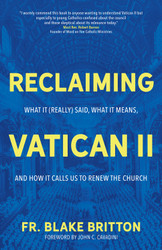 Reclaiming Vatican II: What It (Really) Said, What It Means, and How It Calls Us to Renew the Church