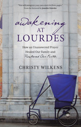 Awakening at Lourdes: How an Unanswered Prayer Healed Our Family and Restored Our Faith