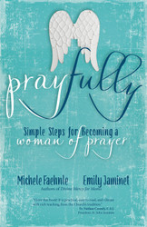 Pray Fully: Simple Steps for Becoming a Woman of Prayer