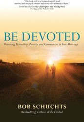 Be Devoted: Restoring Friendship, Passion, and Communion in Your Marriage