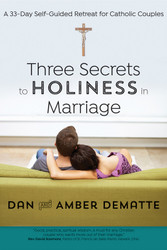 Three Secrets to Holiness in Marriage: A 33‐Day Self‐Guided Retreat for Catholic Couples