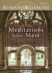 Meditations before Mass: A classic guide to preparing oneself for Mass by the author of The Art of Praying