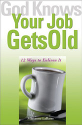 God Knows Your Job Gets Old: 12 Ways to Enliven It