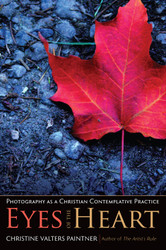 Eyes of the Heart: Photography as a Christian Contemplative Practice