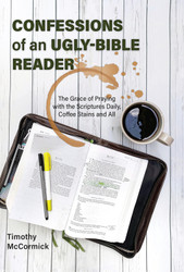 Confessions of an Ugly-Bible Reader: The Grace of Praying with the Scriptures Daily, Coffee Stains and All