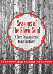 Seasons of the Slavic Soul: A Quest for an Authentic Polish Spirituality