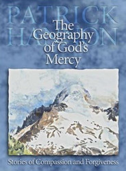 The Geography of God's Mercy: Stories of Compassion & Forgiveness